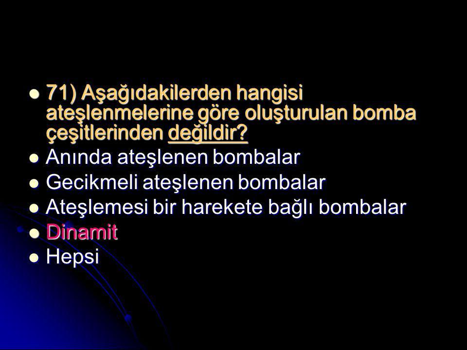 71) Aşağıdakilerden hangisi ateşlenmelerine göre oluşturulan bomba çeşitlerinden değildir