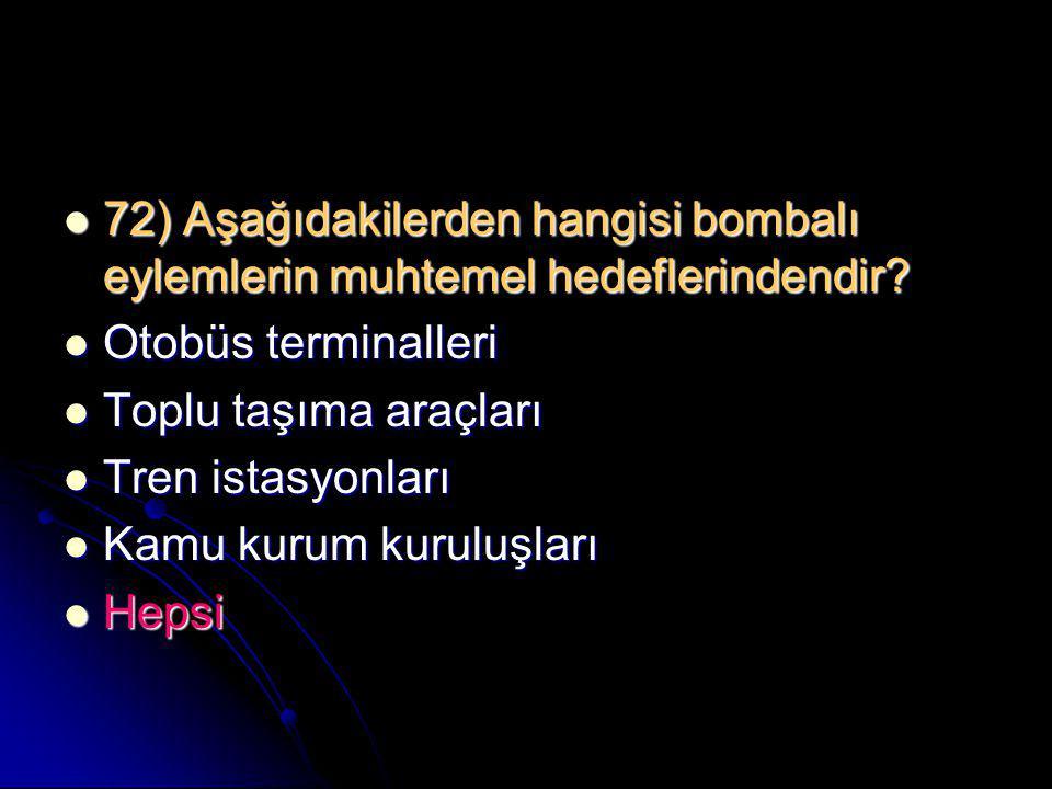 72) Aşağıdakilerden hangisi bombalı eylemlerin muhtemel hedeflerindendir
