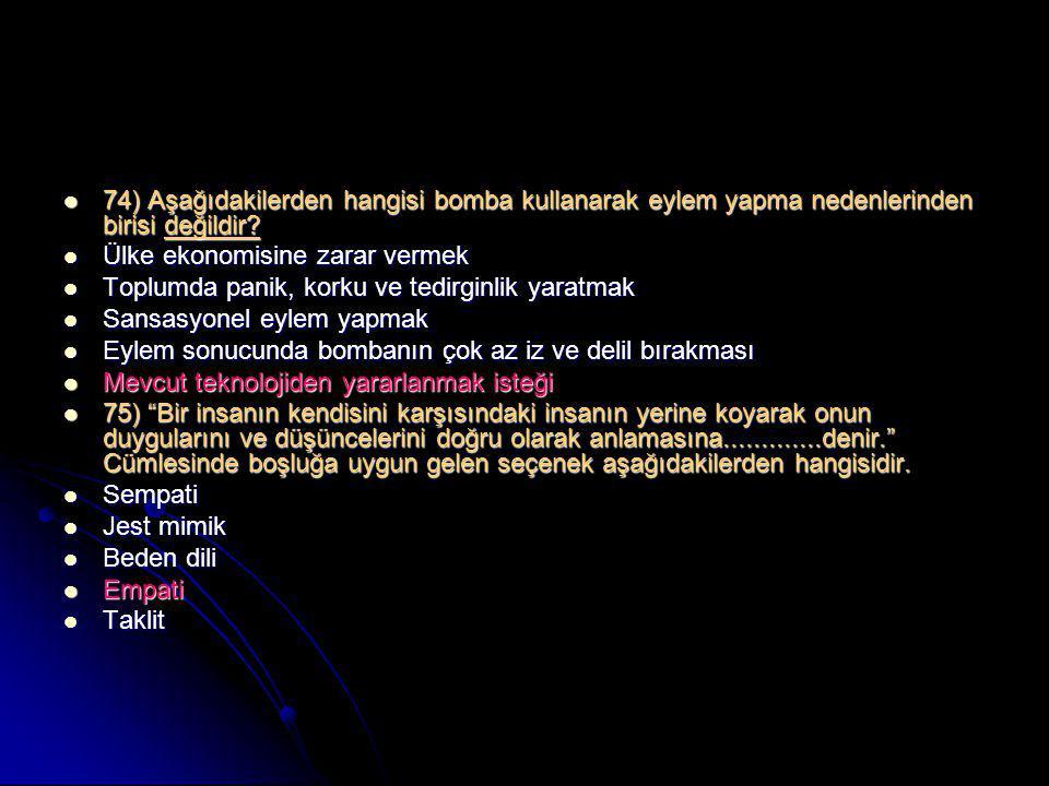 74) Aşağıdakilerden hangisi bomba kullanarak eylem yapma nedenlerinden birisi değildir