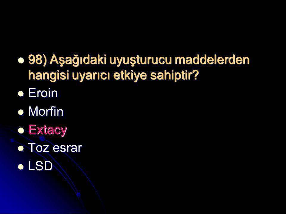98) Aşağıdaki uyuşturucu maddelerden hangisi uyarıcı etkiye sahiptir