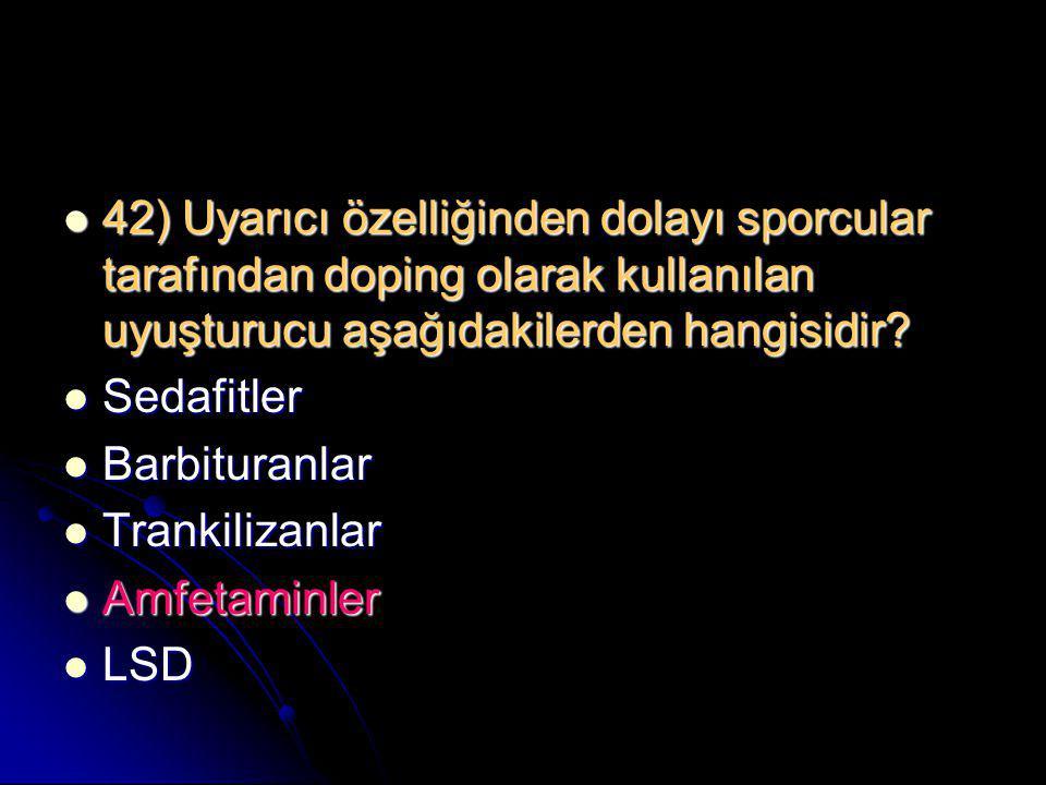 42) Uyarıcı özelliğinden dolayı sporcular tarafından doping olarak kullanılan uyuşturucu aşağıdakilerden hangisidir