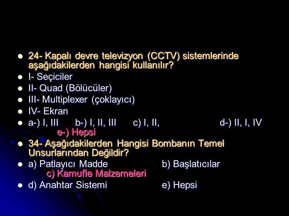 24- Kapalı devre televizyon (CCTV) sistemlerinde aşağıdakilerden hangisi kullanılır