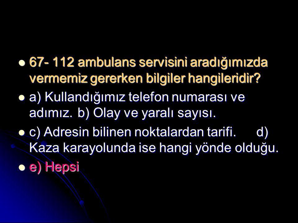 67- 112 ambulans servisini aradığımızda vermemiz gererken bilgiler hangileridir