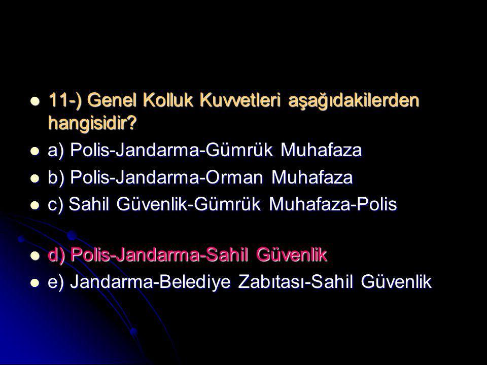 11-) Genel Kolluk Kuvvetleri aşağıdakilerden hangisidir