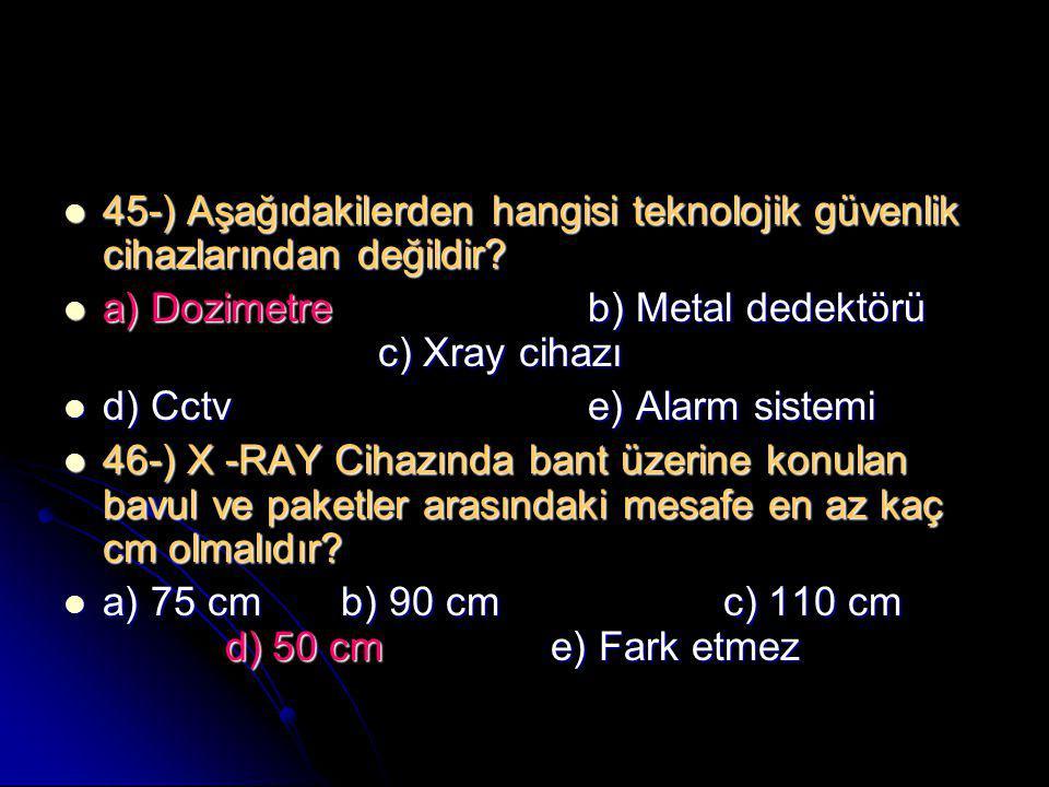 45-) Aşağıdakilerden hangisi teknolojik güvenlik cihazlarından değildir