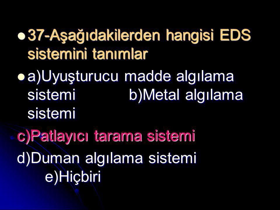 37-Aşağıdakilerden hangisi EDS sistemini tanımlar
