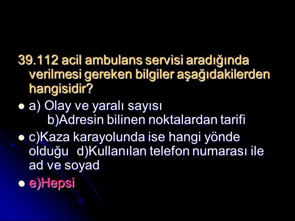 39.112 acil ambulans servisi aradığında verilmesi gereken bilgiler aşağıdakilerden hangisidir