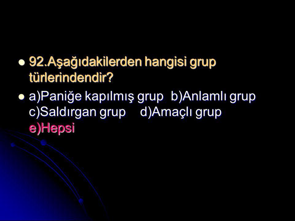 92.Aşağıdakilerden hangisi grup türlerindendir