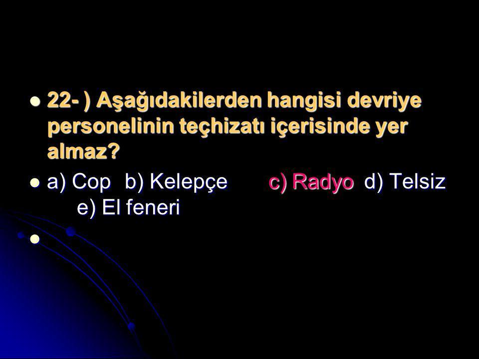22- ) Aşağıdakilerden hangisi devriye personelinin teçhizatı içerisinde yer almaz