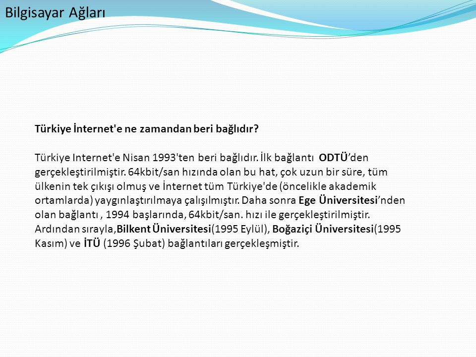 Bilgisayar Ağları Türkiye İnternet e ne zamandan beri bağlıdır