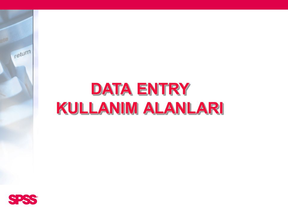 DATA ENTRY KULLANIM ALANLARI