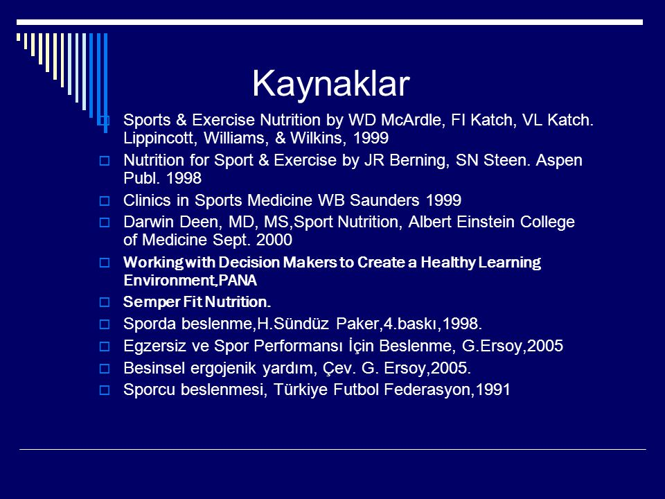 Kaynaklar Sports & Exercise Nutrition by WD McArdle, FI Katch, VL Katch. Lippincott, Williams, & Wilkins, 1999.