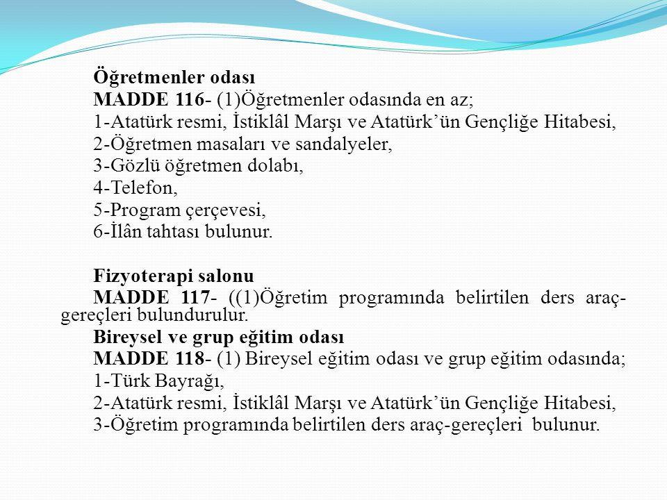 Öğretmenler odası MADDE 116- (1)Öğretmenler odasında en az; 1-Atatürk resmi, İstiklâl Marşı ve Atatürk'ün Gençliğe Hitabesi,