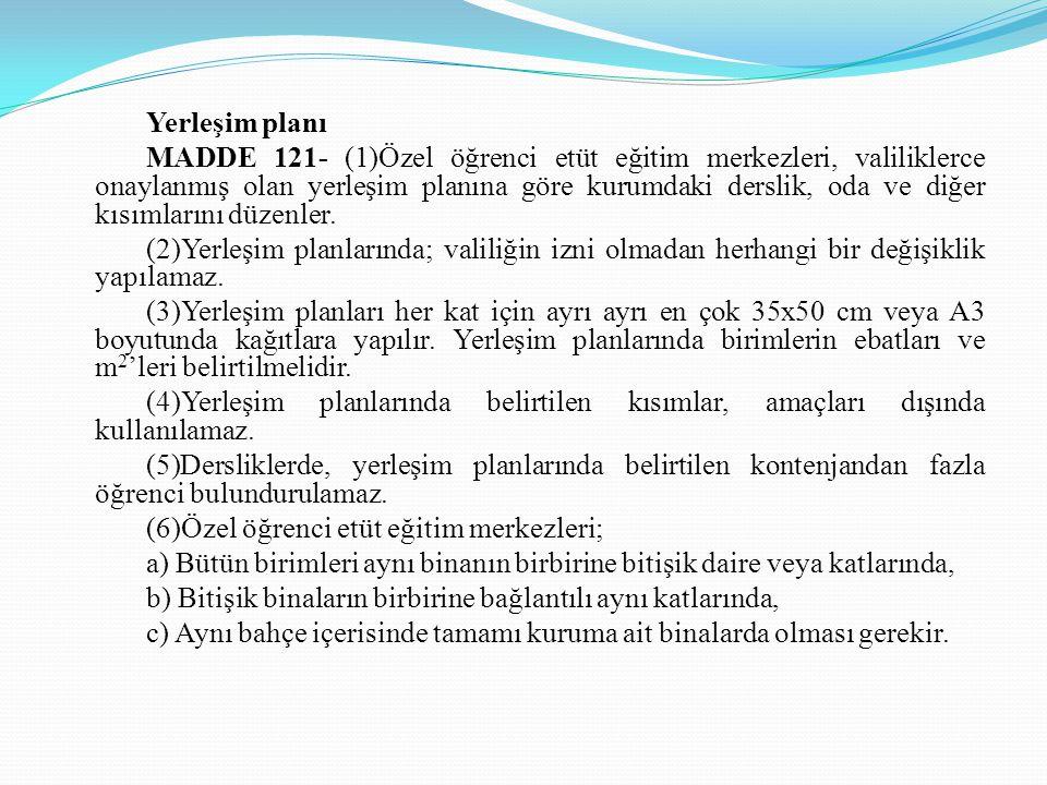 Yerleşim planı MADDE 121- (1)Özel öğrenci etüt eğitim merkezleri, valiliklerce onaylanmış olan yerleşim planına göre kurumdaki derslik, oda ve diğer kısımlarını düzenler.