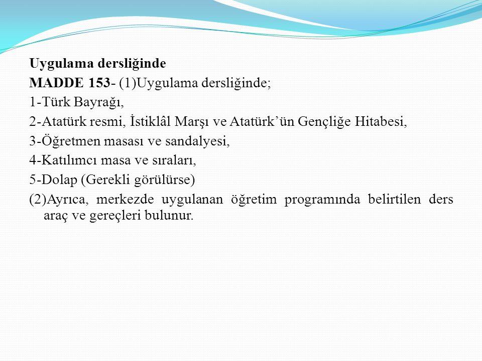 Uygulama dersliğinde MADDE 153- (1)Uygulama dersliğinde; 1-Türk Bayrağı, 2-Atatürk resmi, İstiklâl Marşı ve Atatürk'ün Gençliğe Hitabesi,