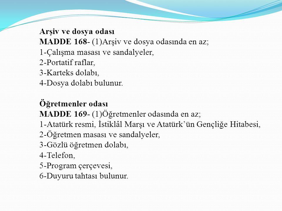 Arşiv ve dosya odası MADDE 168- (1)Arşiv ve dosya odasında en az; 1-Çalışma masası ve sandalyeler,
