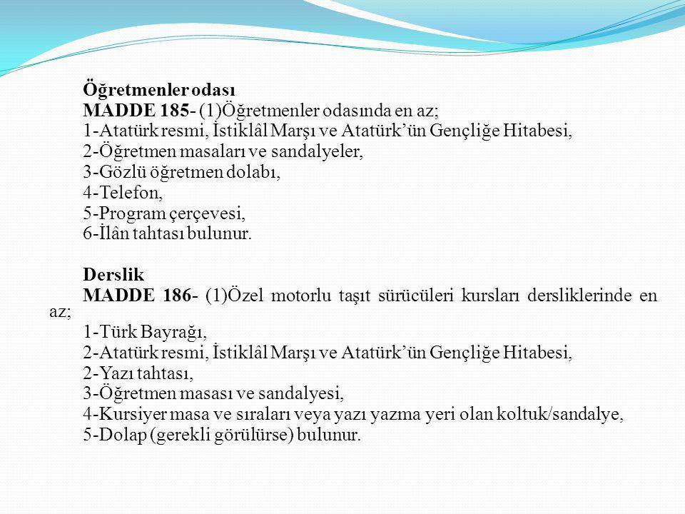 Öğretmenler odası MADDE 185- (1)Öğretmenler odasında en az; 1-Atatürk resmi, İstiklâl Marşı ve Atatürk'ün Gençliğe Hitabesi,