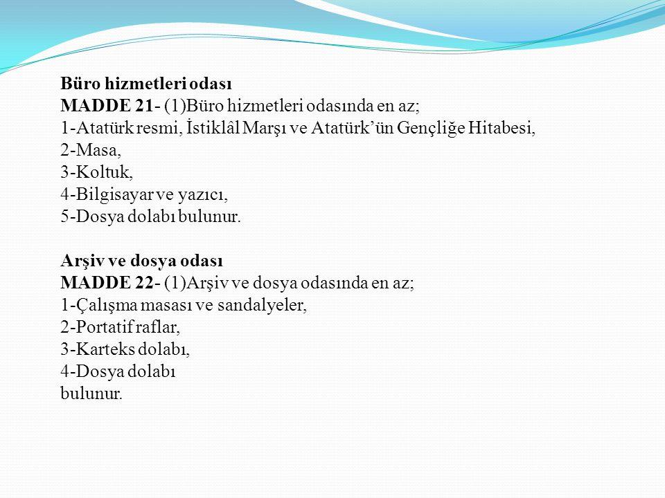 Büro hizmetleri odası MADDE 21- (1)Büro hizmetleri odasında en az; 1-Atatürk resmi, İstiklâl Marşı ve Atatürk'ün Gençliğe Hitabesi,