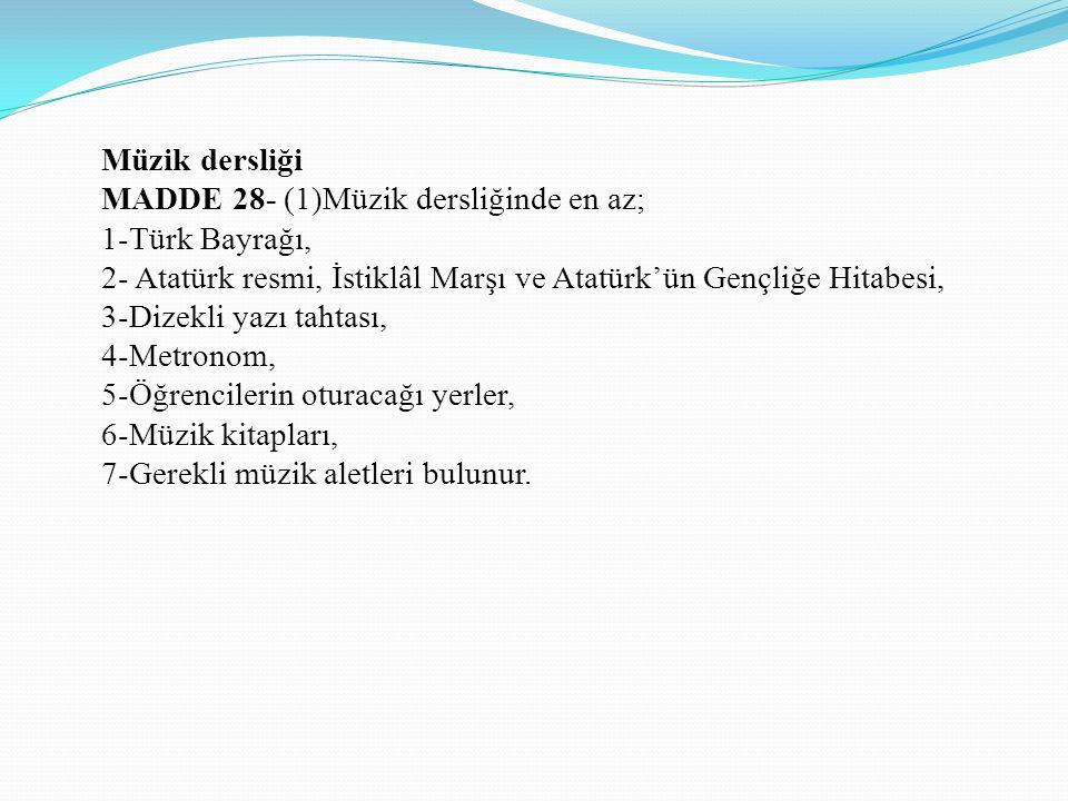 Müzik dersliği MADDE 28- (1)Müzik dersliğinde en az; 1-Türk Bayrağı, 2- Atatürk resmi, İstiklâl Marşı ve Atatürk'ün Gençliğe Hitabesi,