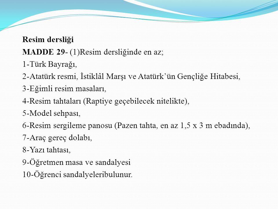 Resim dersliği MADDE 29- (1)Resim dersliğinde en az; 1-Türk Bayrağı, 2-Atatürk resmi, İstiklâl Marşı ve Atatürk'ün Gençliğe Hitabesi,