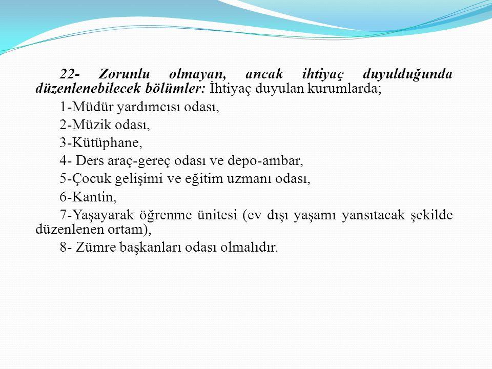 22- Zorunlu olmayan, ancak ihtiyaç duyulduğunda düzenlenebilecek bölümler: İhtiyaç duyulan kurumlarda;