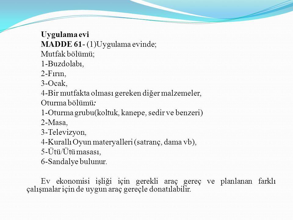 Uygulama evi MADDE 61- (1)Uygulama evinde; Mutfak bölümü; 1-Buzdolabı, 2-Fırın, 3-Ocak, 4-Bir mutfakta olması gereken diğer malzemeler,