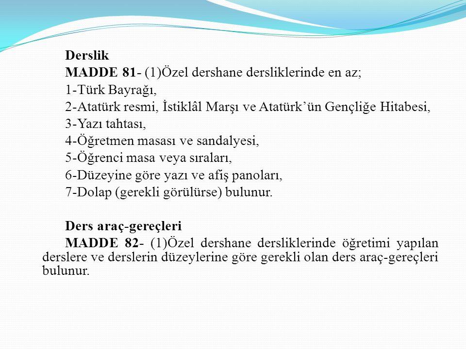 Derslik MADDE 81- (1)Özel dershane dersliklerinde en az; 1-Türk Bayrağı, 2-Atatürk resmi, İstiklâl Marşı ve Atatürk'ün Gençliğe Hitabesi,
