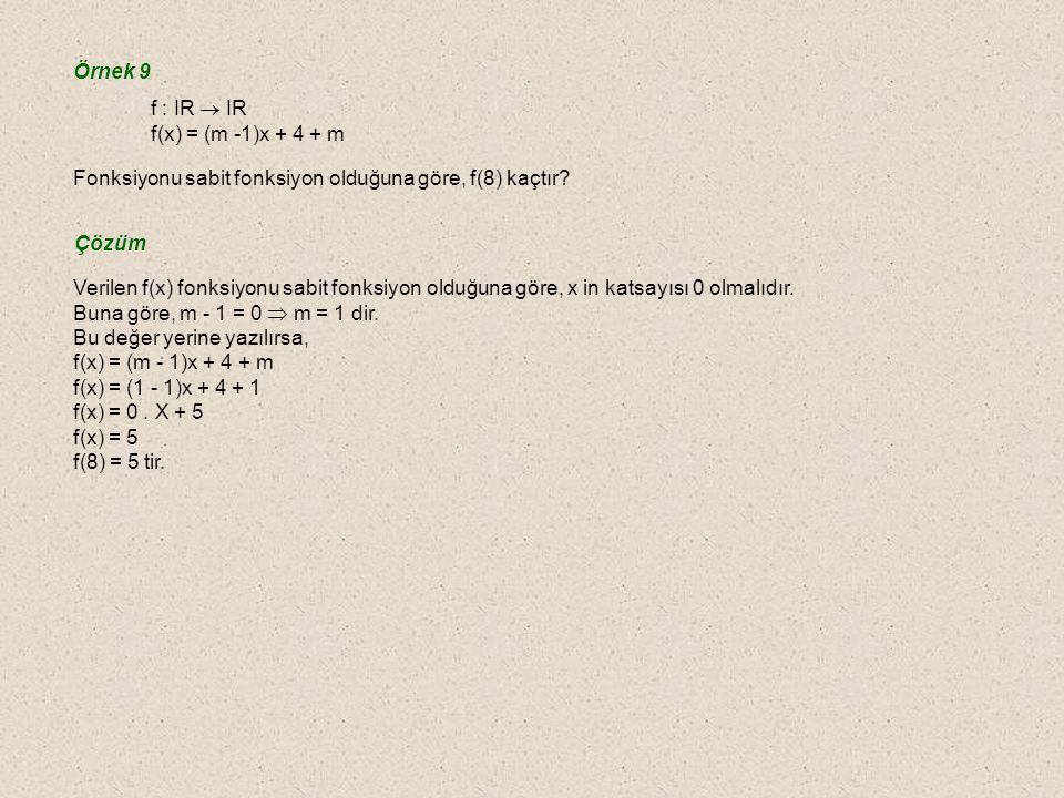 Örnek 9 f : IR  IR. f(x) = (m -1)x + 4 + m. Fonksiyonu sabit fonksiyon olduğuna göre, f(8) kaçtır
