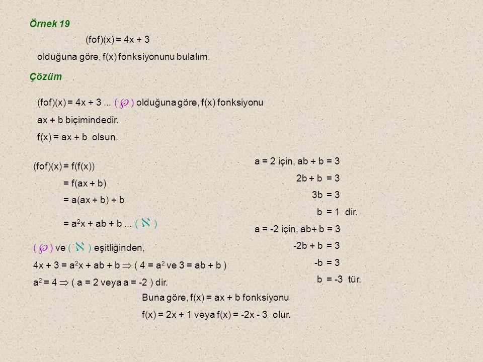 Örnek 19 (fof)(x) = 4x + 3. olduğuna göre, f(x) fonksiyonunu bulalım. Çözüm. (fof)(x) = 4x + 3 ... () olduğuna göre, f(x) fonksiyonu.