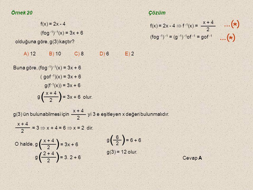 ( ) ... ( ) * Örnek 20 Çözüm f(x) = 2x - 4  f -1(x) =