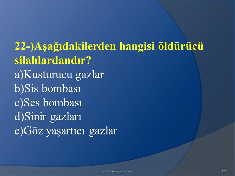 22-)Aşağıdakilerden hangisi öldürücü silahlardandır