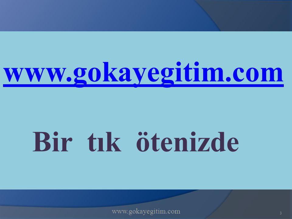 www.gokayegitim.com Bir tık ötenizde www.gokayegitim.com