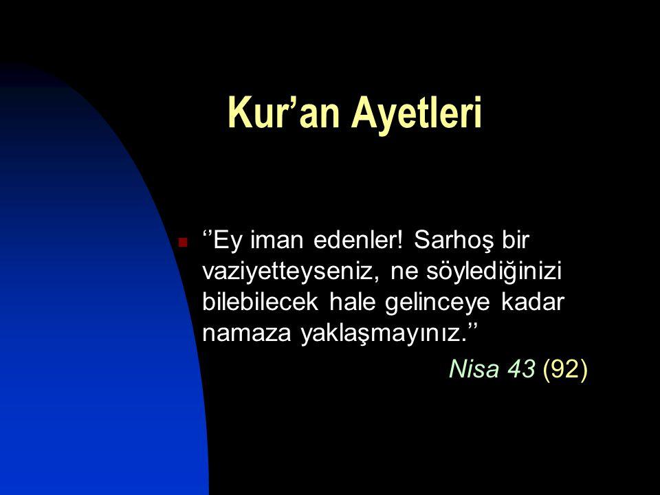 Kur'an Ayetleri ''Ey iman edenler! Sarhoş bir vaziyetteyseniz, ne söylediğinizi bilebilecek hale gelinceye kadar namaza yaklaşmayınız.''