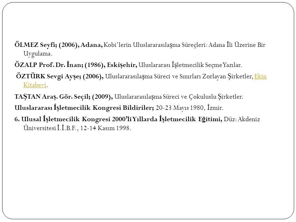 ÖLMEZ Seyfi; (2006), Adana, Kobi'lerin Uluslararasılaşma Süreçleri: Adana İli Üzerine Bir Uygulama.