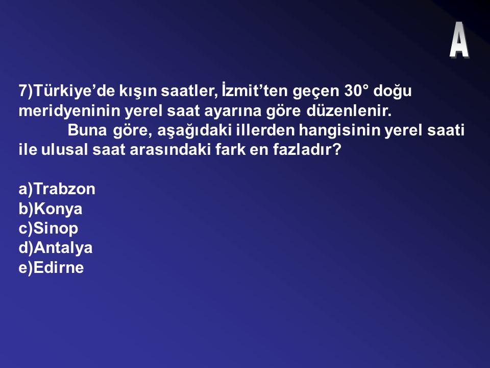 A 7)Türkiye'de kışın saatler, İzmit'ten geçen 30° doğu meridyeninin yerel saat ayarına göre düzenlenir.