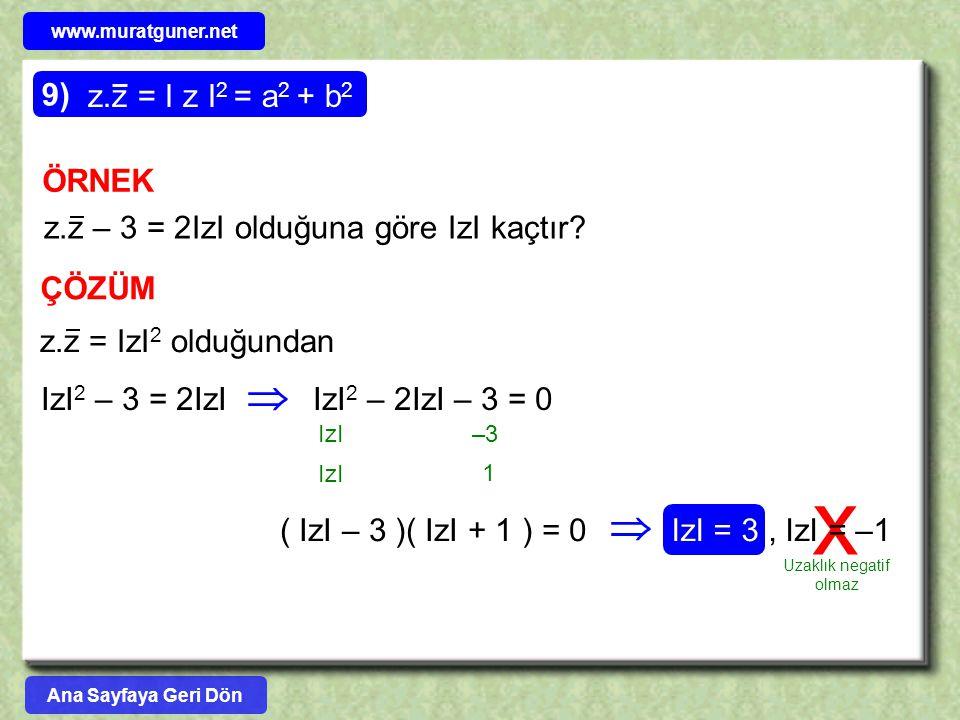 www.muratguner.net z.z = I z I2 = a2 + b2. 9) ÖRNEK. z.z – 3 = 2IzI olduğuna göre IzI kaçtır ÇÖZÜM.