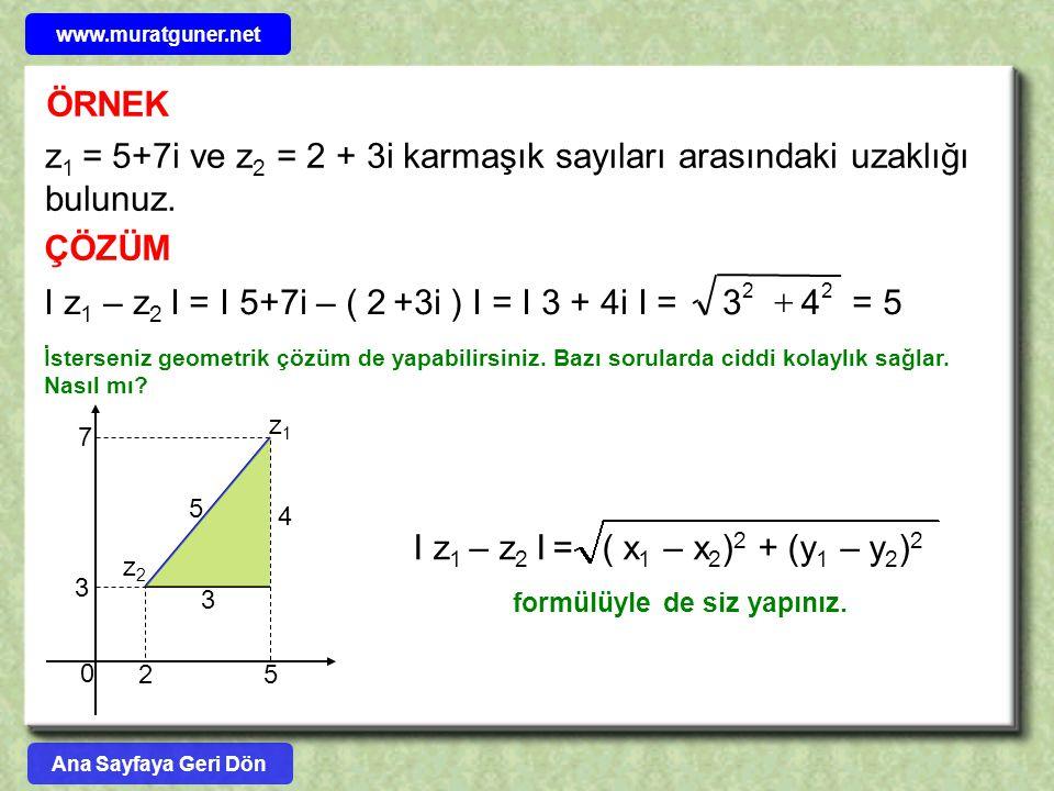 I z1 – z2 I = I 5+7i – ( 2 +3i ) I = I 3 + 4i I = = 5 4 3 +