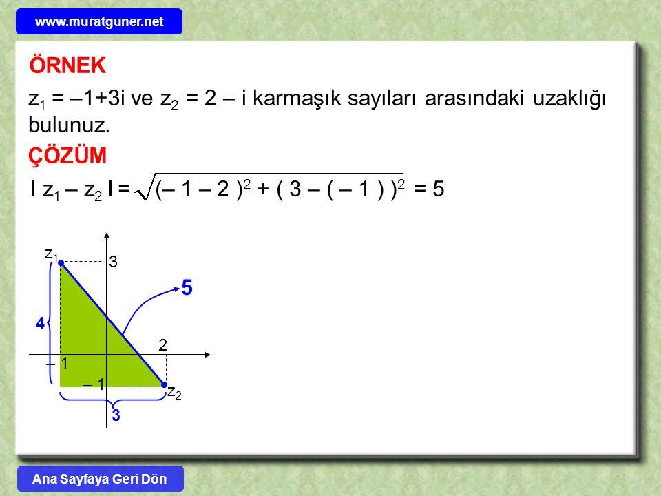www.muratguner.net ÖRNEK. z1 = –1+3i ve z2 = 2 – i karmaşık sayıları arasındaki uzaklığı bulunuz. ÇÖZÜM.
