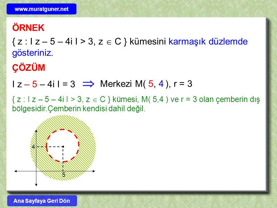 www.muratguner.net ÖRNEK. { z : I z – 5 – 4i I > 3, z  C } kümesini karmaşık düzlemde gösteriniz.