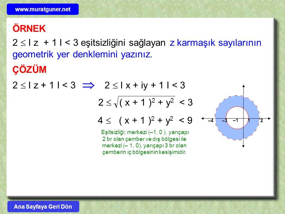 www.muratguner.net ÖRNEK. 2  I z + 1 I < 3 eşitsizliğini sağlayan z karmaşık sayılarının geometrik yer denklemini yazınız.