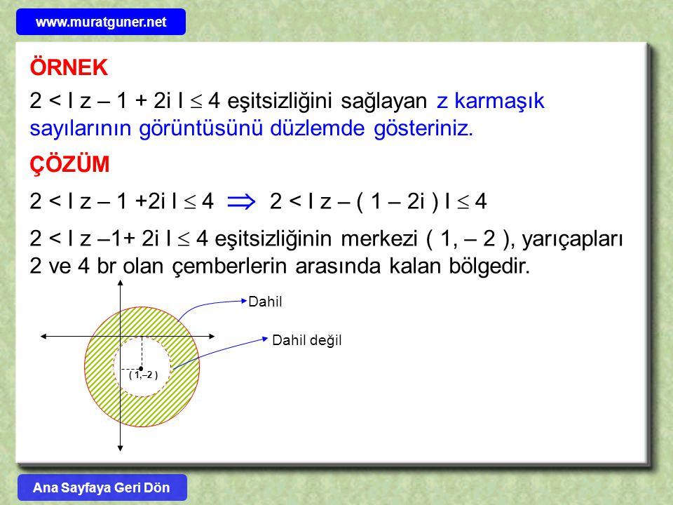 www.muratguner.net ÖRNEK. 2 < I z – 1 + 2i I  4 eşitsizliğini sağlayan z karmaşık sayılarının görüntüsünü düzlemde gösteriniz.
