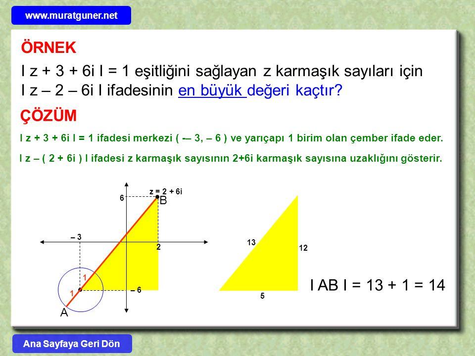 www.muratguner.net ÖRNEK. I z + 3 + 6i I = 1 eşitliğini sağlayan z karmaşık sayıları için I z – 2 – 6i I ifadesinin en büyük değeri kaçtır