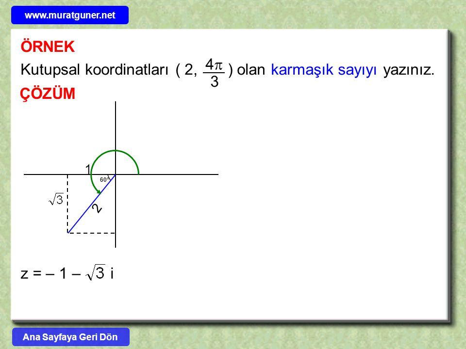 Kutupsal koordinatları ( 2, ) olan karmaşık sayıyı yazınız. 4 3 ÇÖZÜM