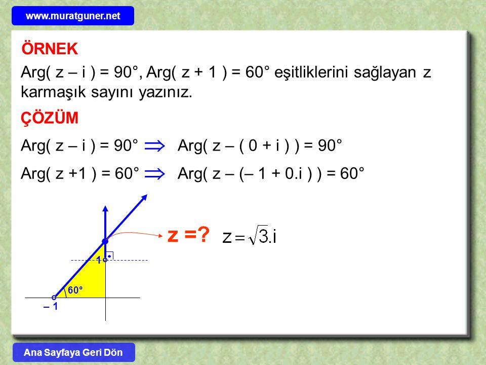 www.muratguner.net ÖRNEK. Arg( z – i ) = 90°, Arg( z + 1 ) = 60° eşitliklerini sağlayan z karmaşık sayını yazınız.