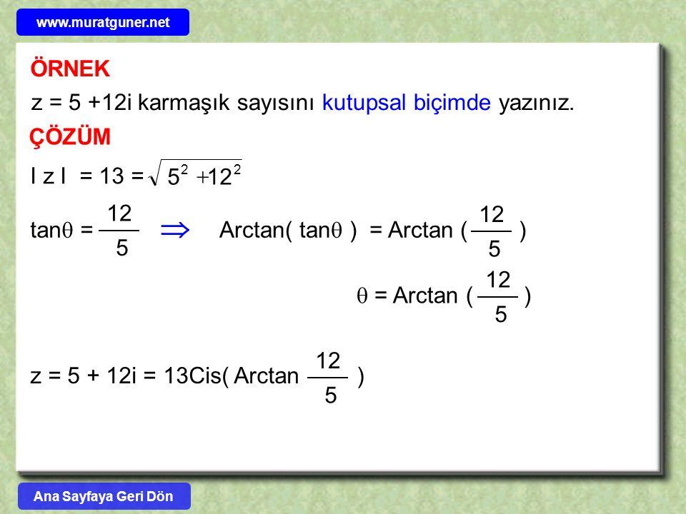  ÖRNEK z = 5 +12i karmaşık sayısını kutupsal biçimde yazınız. ÇÖZÜM
