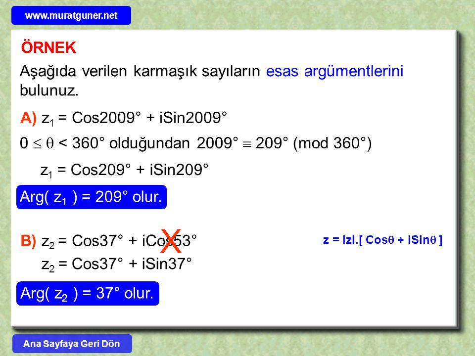 www.muratguner.net ÖRNEK. Aşağıda verilen karmaşık sayıların esas argümentlerini bulunuz. A) z1 = Cos2009° + iSin2009°