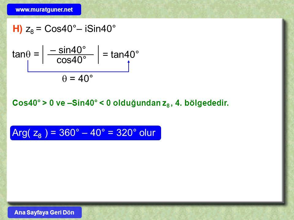 H) z8 = Cos40°– iSin40° – sin40° tan = = tan40° cos40°  = 40°