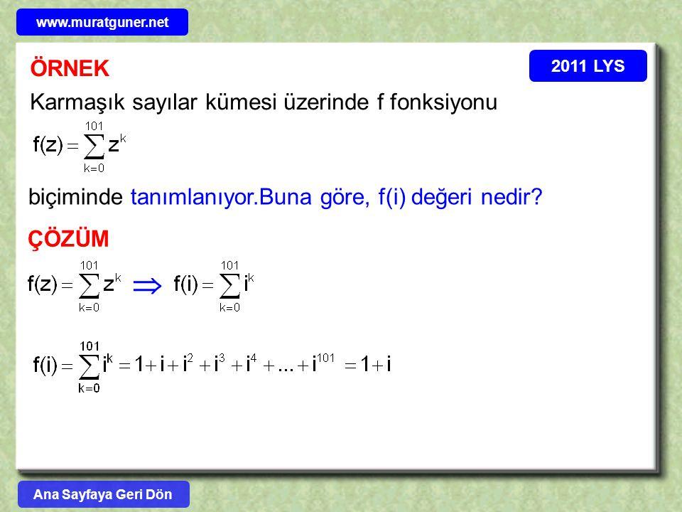  ÖRNEK Karmaşık sayılar kümesi üzerinde f fonksiyonu