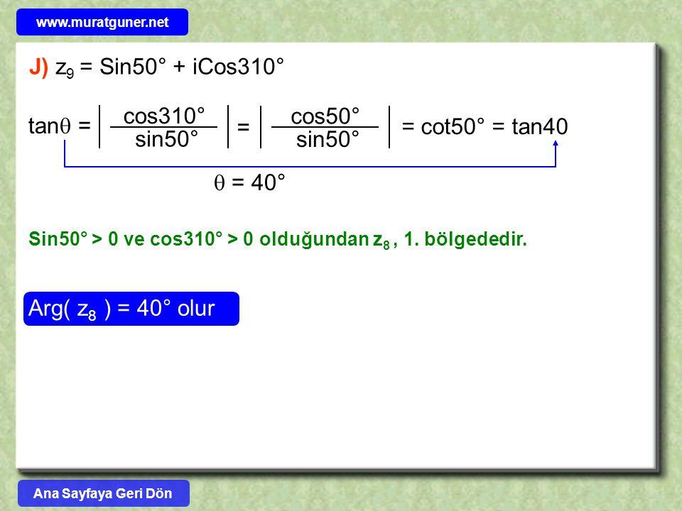 J) z9 = Sin50° + iCos310° tan = cos310° sin50° = cot50° = tan40