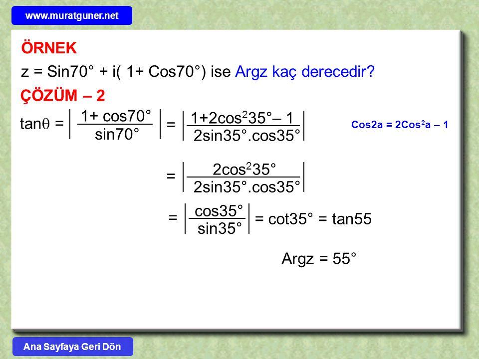 z = Sin70° + i( 1+ Cos70°) ise Argz kaç derecedir